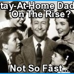 Stay-At-Home Dads On The Rise? Not So Fast...