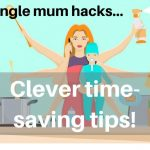 Single mum life hacks - Time saver cheat-sheet for busy single mums!