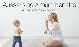 The ultimate guide to Australian single mum benefits