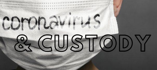 Coronavirus and custody
