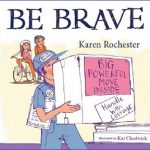 Be Brave by Karen Rochester
